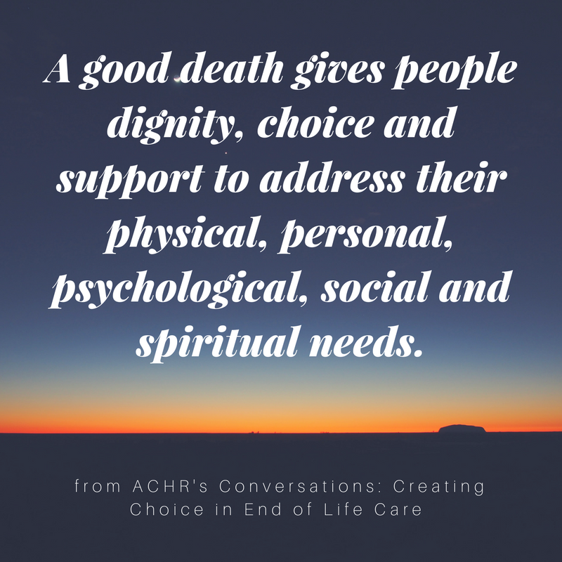 A good death ACHR Conversations creating choice in end of life care